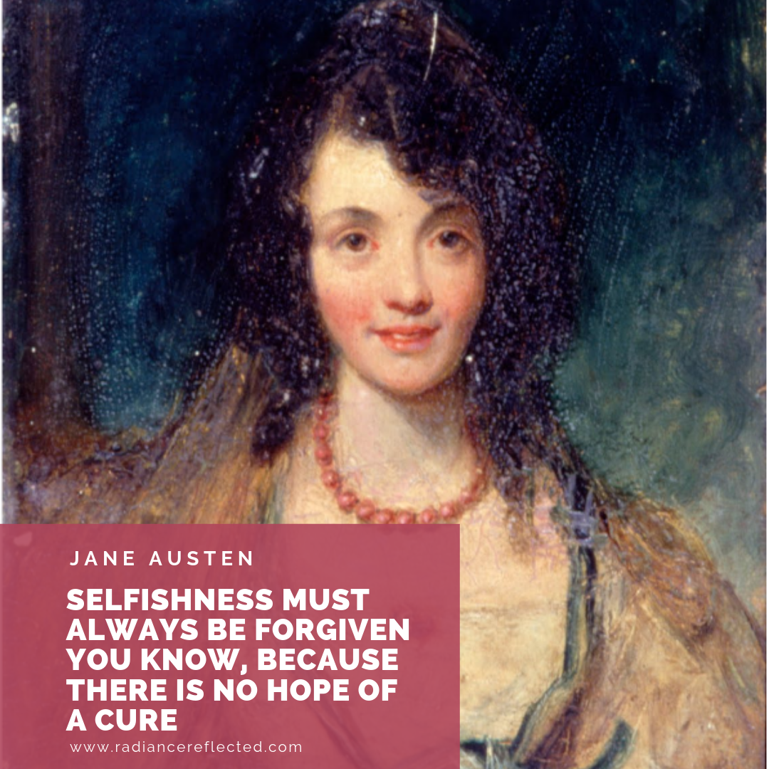 selfishness must always be forgiven for there is no hope for a cure, jane austen, mansfield park