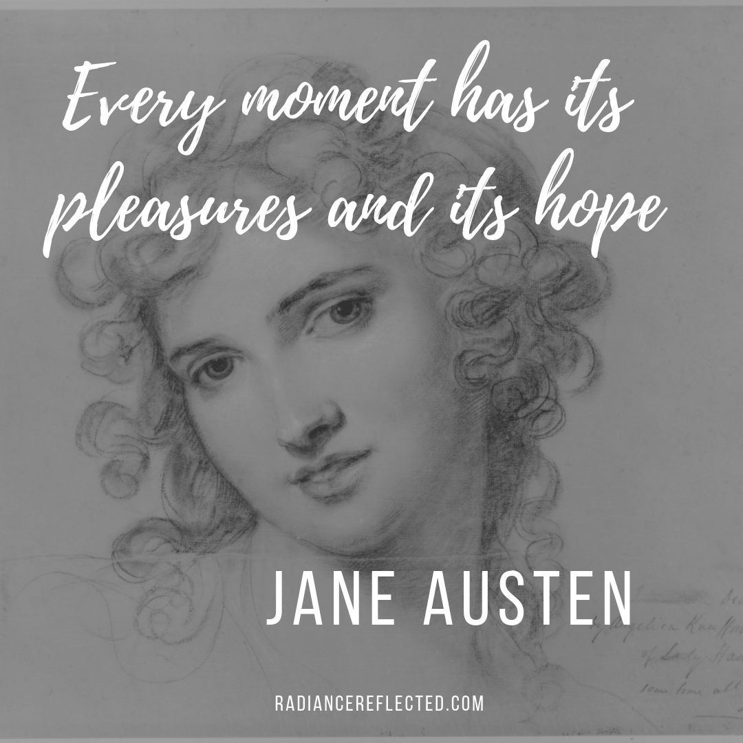 every moment has it's pleasures and its hope, jane austen mansfield park