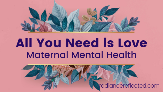 All you need is love, maternal mental health