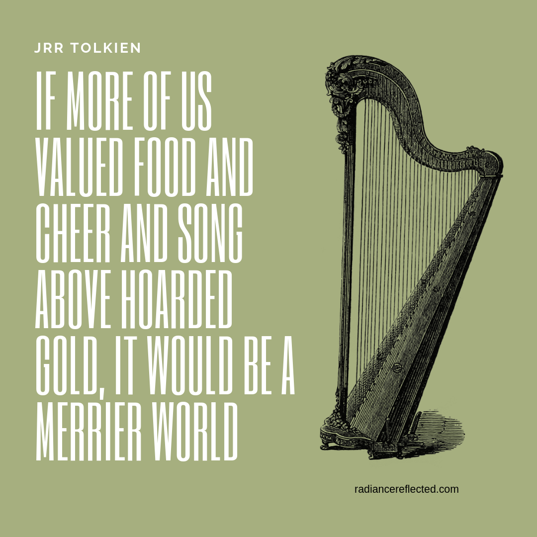 If more of us valued food and cheer and song above hoarded gold, it would be a merrier world Tolkien.png