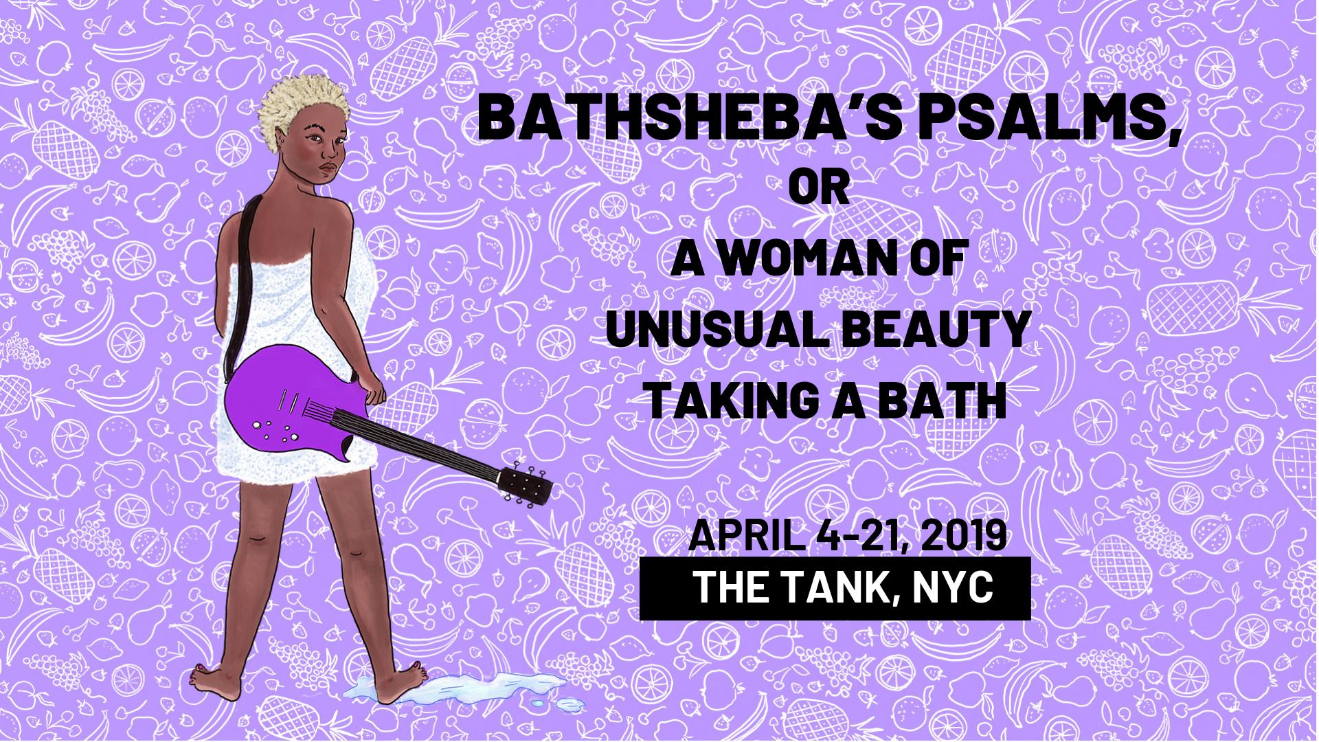 BATHSHEBA'S PSALMS, OR A WOMAN OF UNUSUAL BEAUTY TAKING A BATH (1).png