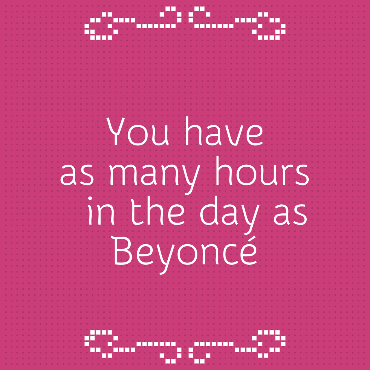"Before any web search I now ask myself, ""Would Beyonce be doing that with her time?"""