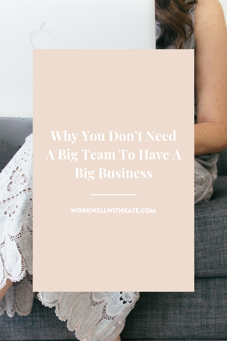 Why You Don't Need A Big Team to Have A Big Business