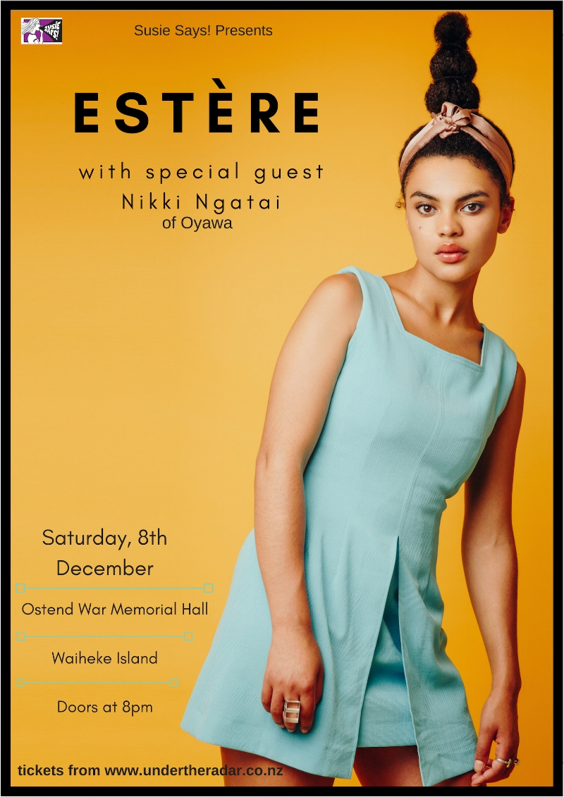 "Internationally celebrated musician Estère performs at Ostend War Memorial Hall on Saturday the 8th of December, her one show on Waiheke Island. Bringing her unique blend of melody, rhythm, samples and loops, Estère will arrive on the island fresh from her second European festival tour, this year. Estère's rich elastic voice and punchy melodies ride atop thick bass and weighty drums, textured with organic acoustic samples and electronic pulses. She calls her music Electric Blue Witch Hop, defying genre, seamlessly blending together soul and indie, hip hop and jazz, her musical layers shuffling between pop sensibility and African beats. Estère was fittingly called on to open for Grace Jones, John Cale and Erykah Badu, holding her own and impressing audiences at every turn.    Estère has performed at festivals across the globe, a sampling of which are Glastonbury (UK), Bushfire Festival (Manzini, Swaziland), Botanique (Brussels), Sori International Music Festival (Jeonju South Korea), Aarhus International Festival (Denmark); and closer to home, WOMAD, Rhythm & Vines, Rhythm & Alps and more. She has also headlined international shows in and amongst the festivals, as well as collaborating with an impressive assortment of artists (Jon Toogood, Oddissee (Washington, DC), Raiza Biza) and requests for live performance vocal cameos (Bic Runga).    Accompanying Estère on stage will be her supercool all-female band; she will be supported by local legend Nikki Ngatai, who may or may not be wielding her roller skates, but will most definitely be impressing punters with her gorgeous vocals, guitar and loops.    My Design On Other's Lives is ""...a unique collection of genres, sounds and ideas and is something unlike anything I've heard out of New Zealand - or anywhere, for that matter. It is singularly Estère, and a treat to explore."" - New Zealand Herald, 18 May, 2018    Tickets on sale now through    www.undertheradar.co.nz      www.esteremusic.com www.susiesays.co.nz       www.oyawa.bandcamp.com"