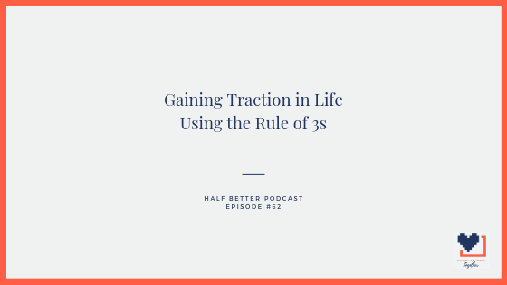 Gaining Traction in Life Using the Rule of 3s