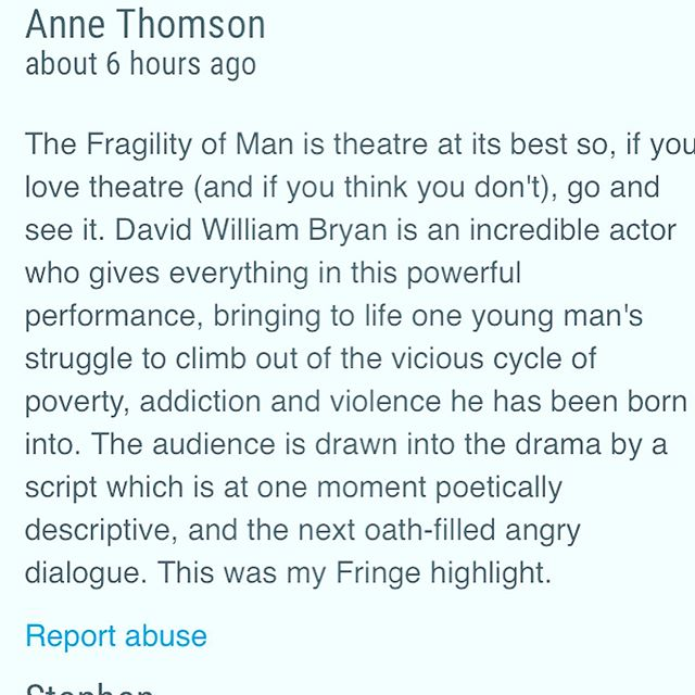 More random Edinburgh Fringe audience reviews left on the booking pages of #fragilityofman & #Inloyalcompany 😊👍🏼 So much better than any professional review 😊 and way more appreciated, cos you also paid for your ticket👍🏼 . . #edfringe #edfringe2019 #makeyourfringe #edfringe19 #edinburghfringe #edinburgh #edinburghfringefestival #edinburghfestivalfringe #theatre #actor