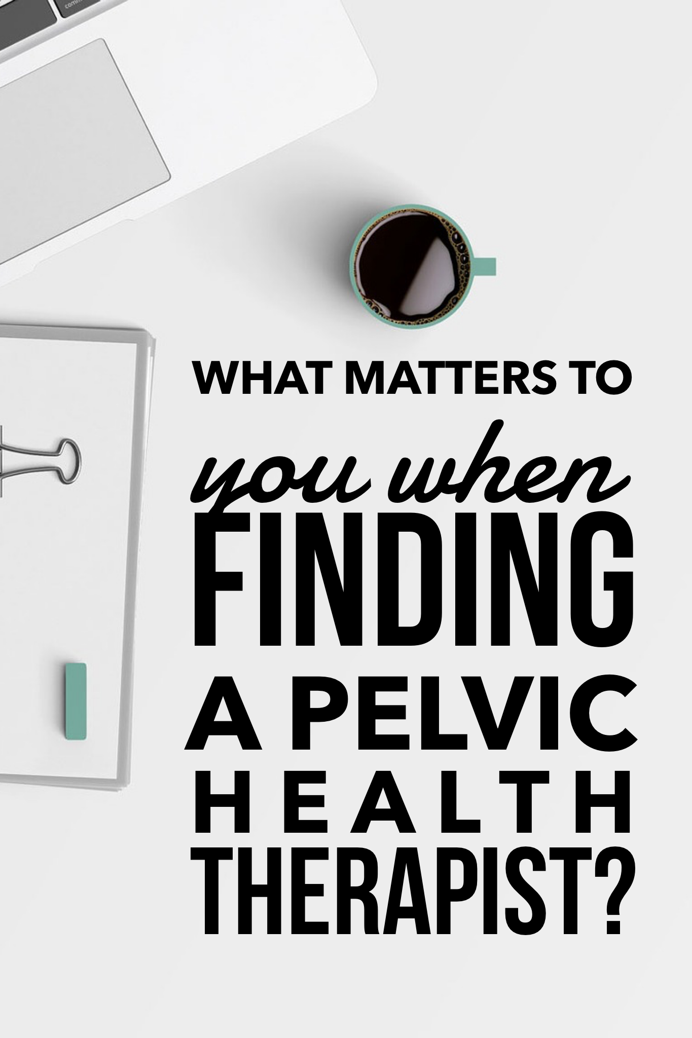 What Matters to You When Finding a Pelvic Health Therapist.png