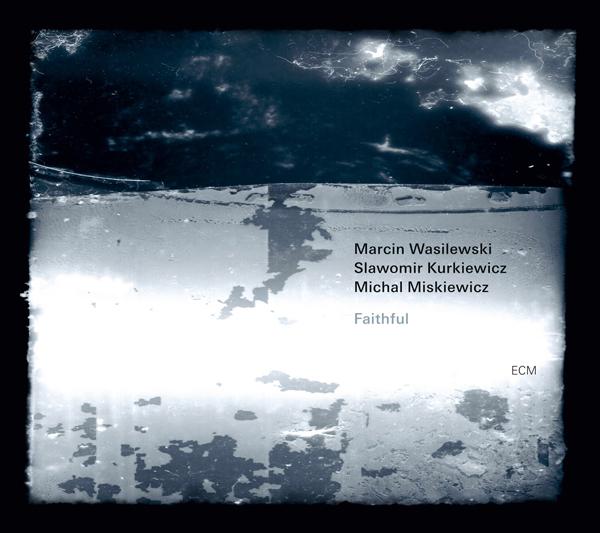 """Marcin Wasilewski Trio """"Faithful"""""""