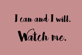 i can, i will, watch me