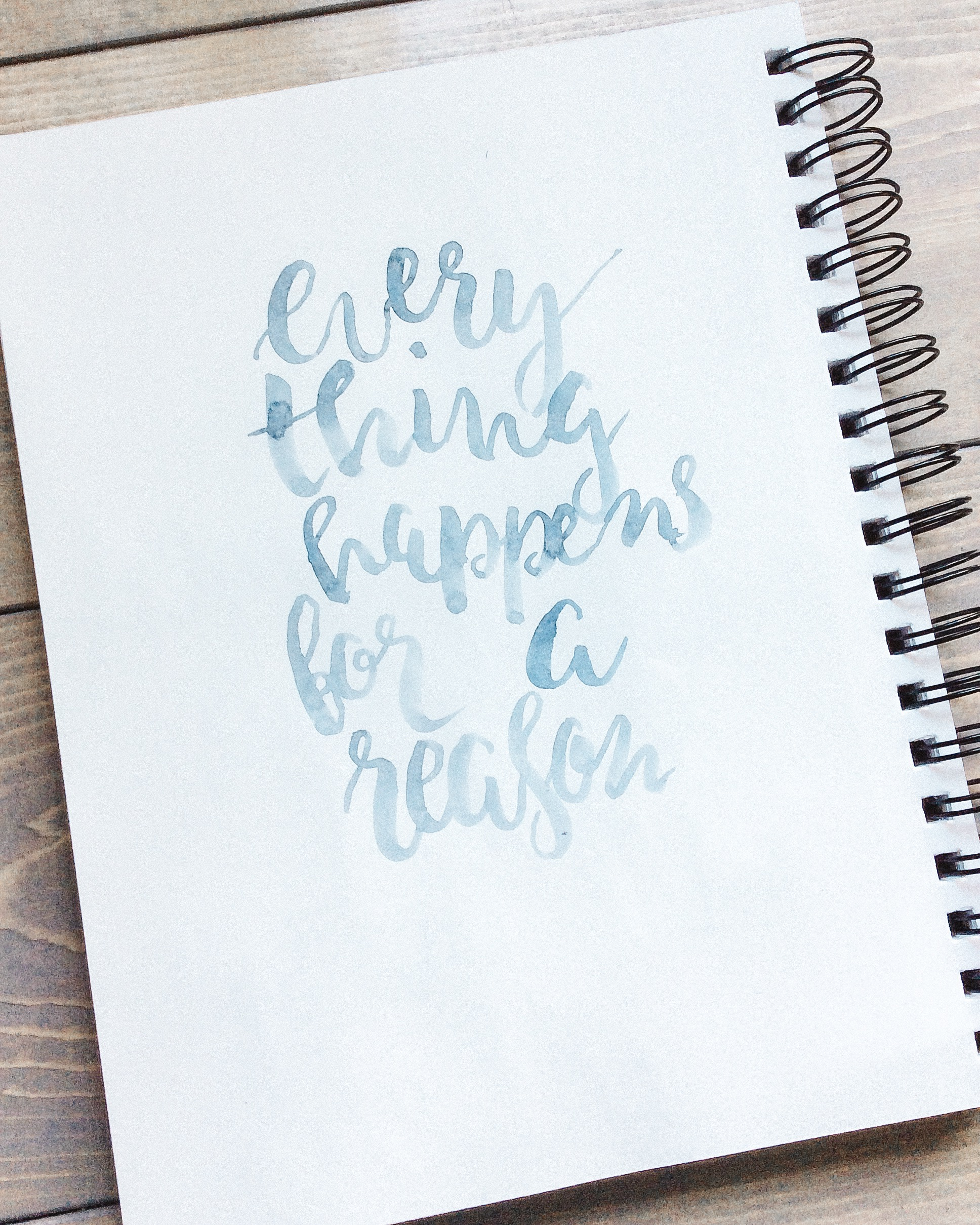 """May 2016, some brush lettering of my absolute favourite quote """"everything happens for a reason"""""""