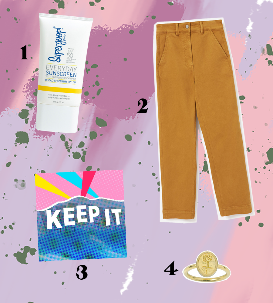 1. Supergoop sunscreen | 2. Everlane pants | 3. Keep It podcast | 4. Katie Dean Jewelry ring | [All images belong to the brands/creators, not to me.]