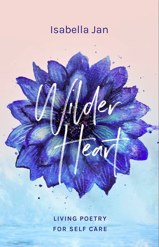 WILDER HEART - Wilder Heart is a collection of 18 poems, an inward journey into our heart and the tender spaces between our dreams and feelings.Isabelle found her poetic vibes during her travels and when being in nature. She called them: Living Poetry - sweet reminders of the fact that beauty heals and softens us.