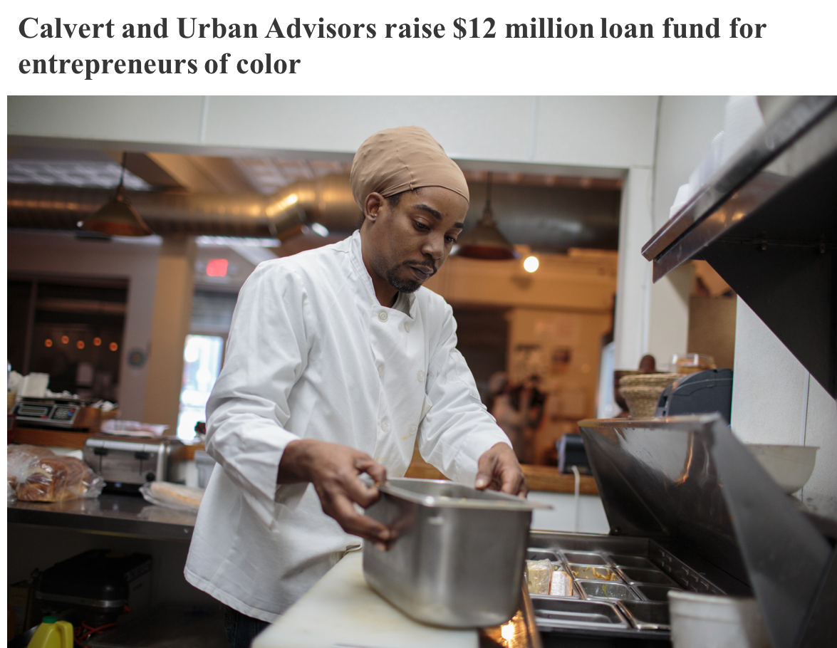 "Calvert and Urban Advisors raise $12 million Loan Fund for Entrepreneurs of Color - ImpactAlpha, May 24 – The UP Community Fund will make loans ranging from $250,000 to $1.2 million to small businesses and organizations in the U.S. southeast, including the cities of Atlanta, Baltimore, St. Louis, and Charlotte.Minority businesses are declined loans at a rate three times their non-minority peers and, when approved, pay an average of 200 basis points more. Calvert Impact Capital and impact consulting firm Urban Advisors closed on the first $12 million of a planned $30 million fund ""to address systemic financing challenges for minority-owned businesses.""Read More"