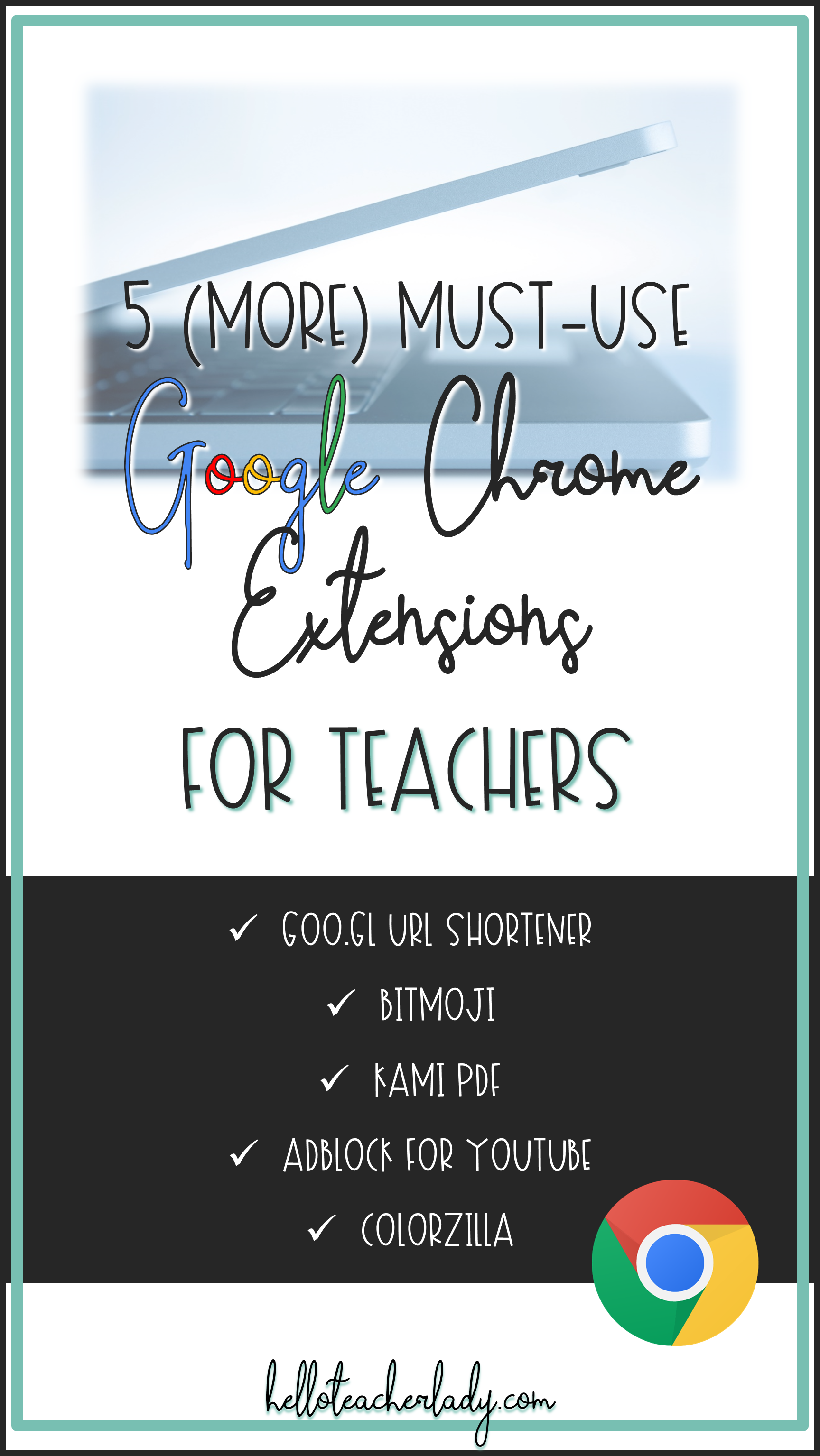 5 (More) Must-Use Google Chrome Extensions for Teachers