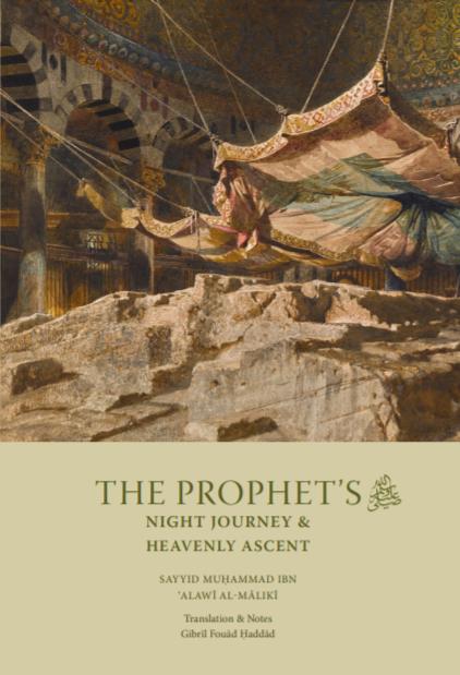 """Shaykh GF Haddad's translation  """"The Prophet's Night Journey & Heavenly Ascent"""" , republished by IGI in Rajab 1442/2021, is an excerpt from the Sayyid's  al-Anwar al-Bahiyya w'al-Mi'raj Khayr al-Bariyya"""