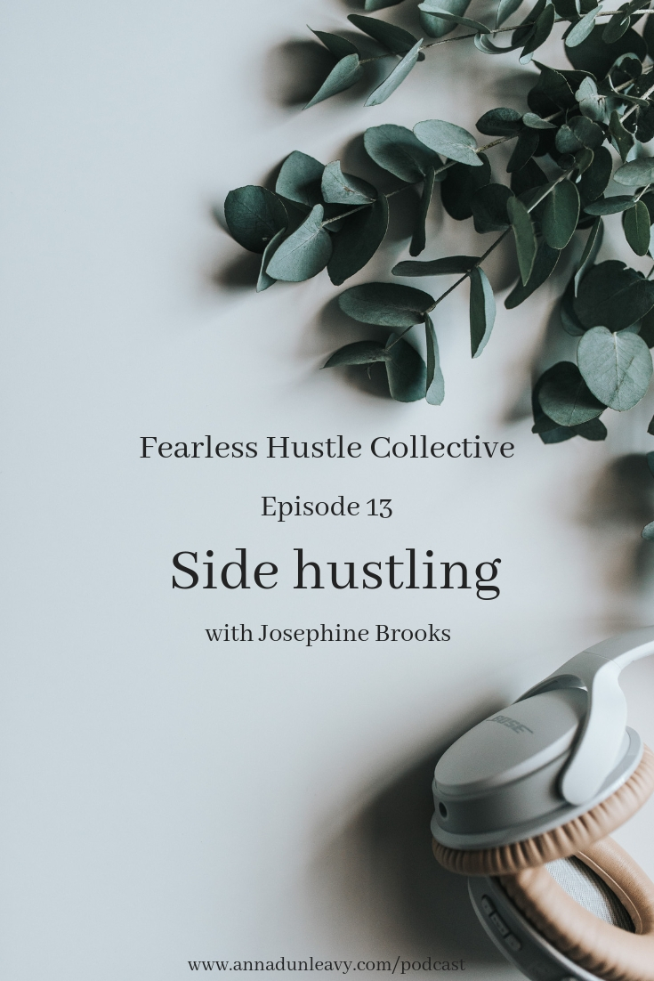 Fearless Hustle Collective Episode 13 - Side hustling with Josephine Brooks #sidehustle #girlboss #femaleentrepreneur