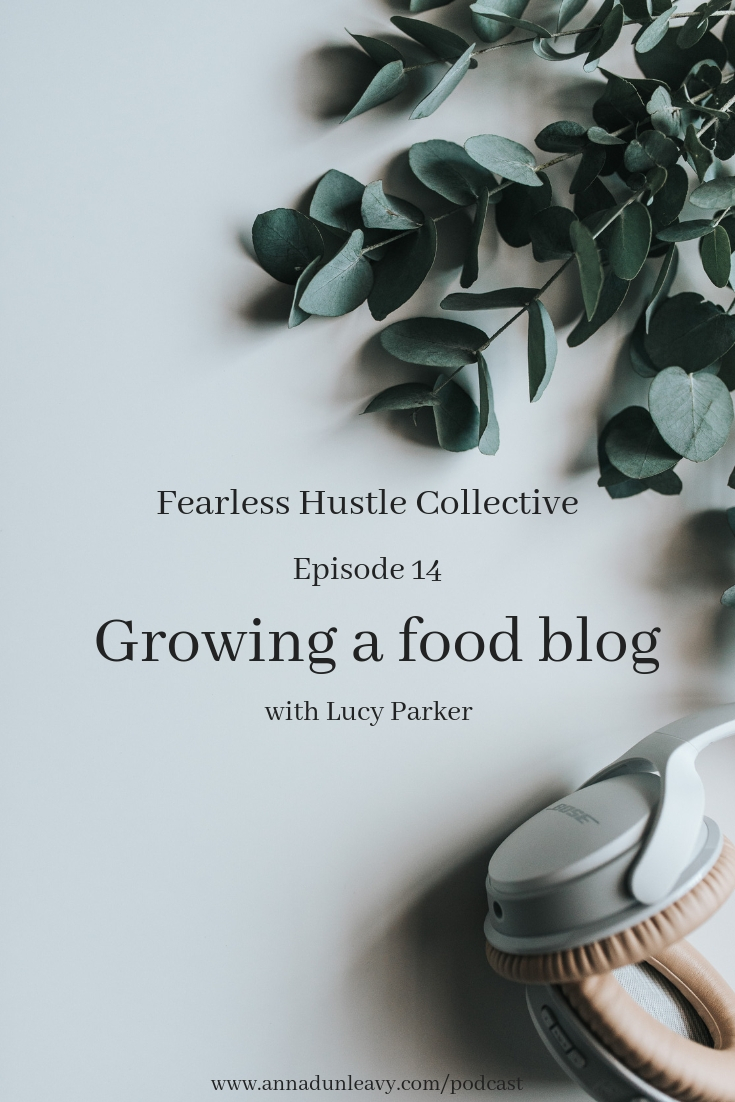 Fearless Hustle Collective Episode 14 with Lucy Parker #foodblogger #foodblogging #businesspodcast #femaleentrepreneurs
