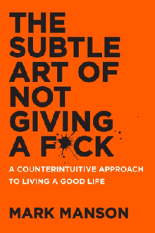 The Subtle Art of Not Giving a F*ck- A Counterintuitive Approach to Living a Good Life