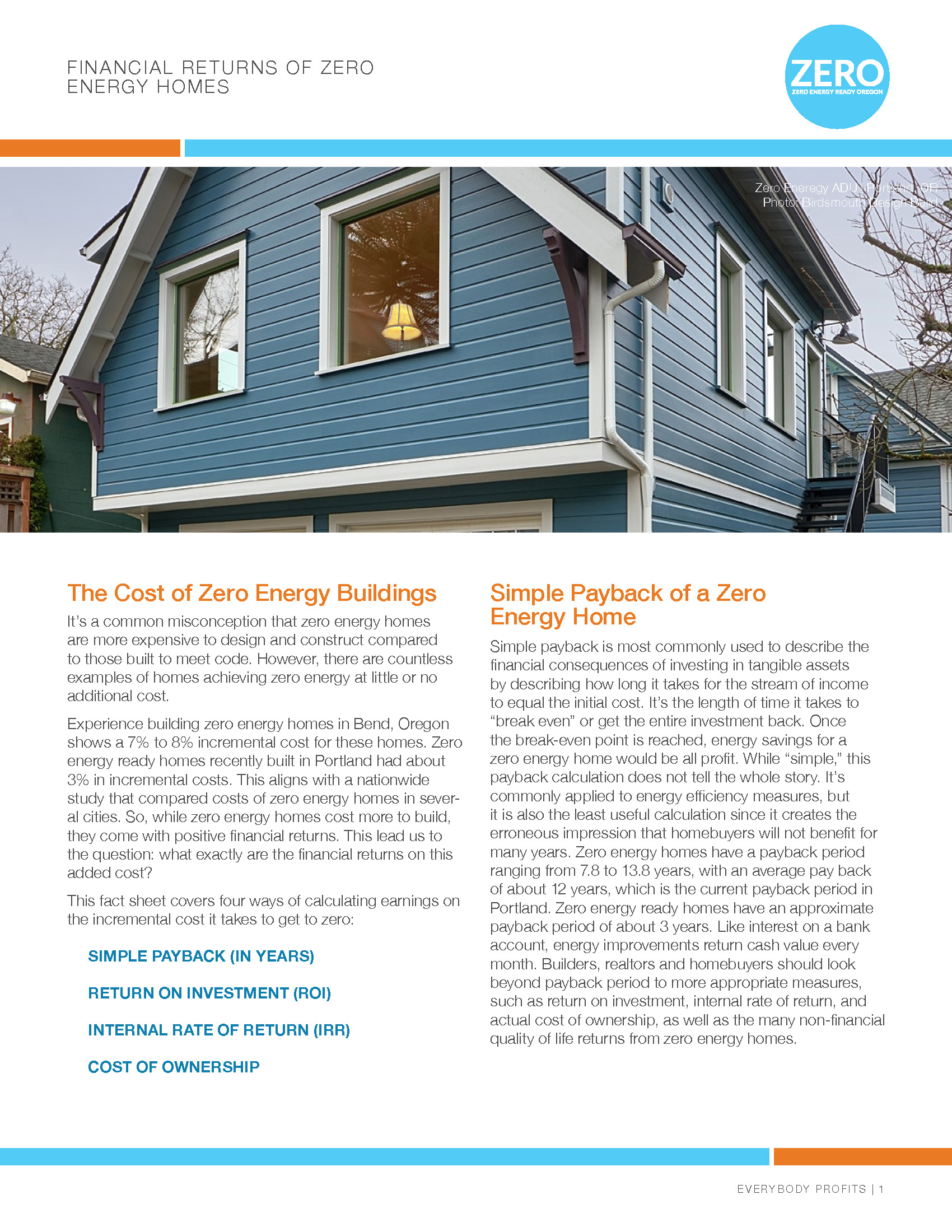 ZERO Cost Fact Sheet - It's a common misconception that zero energy homes are more expensive to design and construct compared to those built to meet code. However, there are countless examples of homes achieving zero energy at little or no additional cost. This fact sheet covers four ways of calculating earnings on the incremental cost it takes to get to zero:SIMPLE PAYBACK (IN YEARS)RETURN ON INVESTMENT (ROI)INTERNAL RATE OF RETURN (IRR)COST OF OWNERSHIP