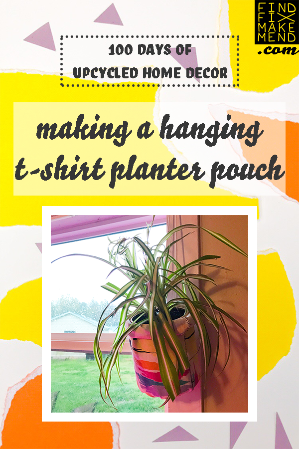 Making a Hanging Planter Pouch from an Upcycled T-shirt and a Repurposed Plastic Container at the Find/Fix/Make/Mend blog. // 100 Days of Upcycled Home Decor, 100 Days of Things You Need To Hear // Upcycling, Repurposing, and Growing + Creative Motivation, Inspiration, and Support <3 // #The100DayProject #The100DayProject2019 #100DayProject #100DayProject2019