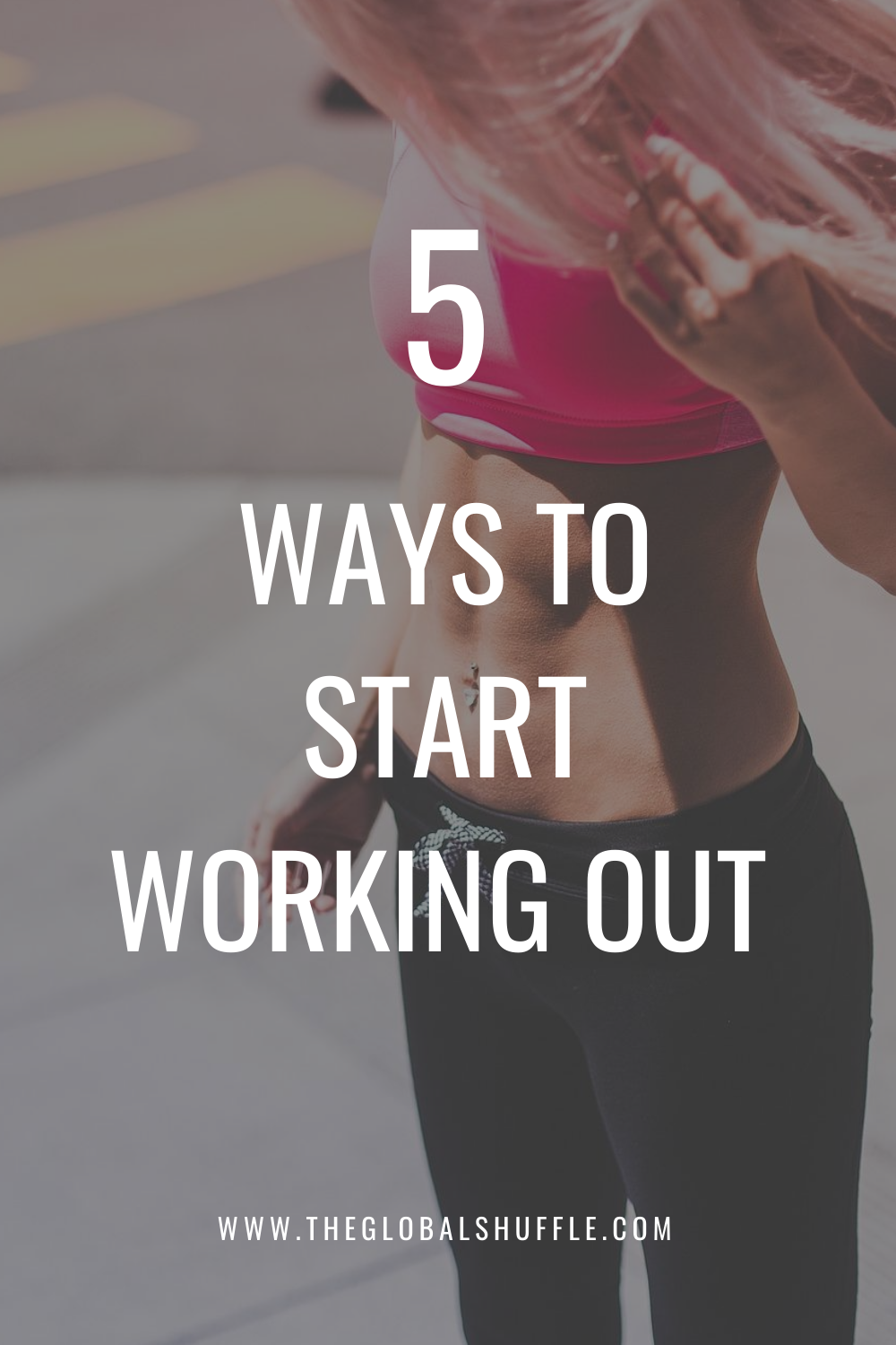 How To Start Working Out Without Giving Up | The Global Shuffle
