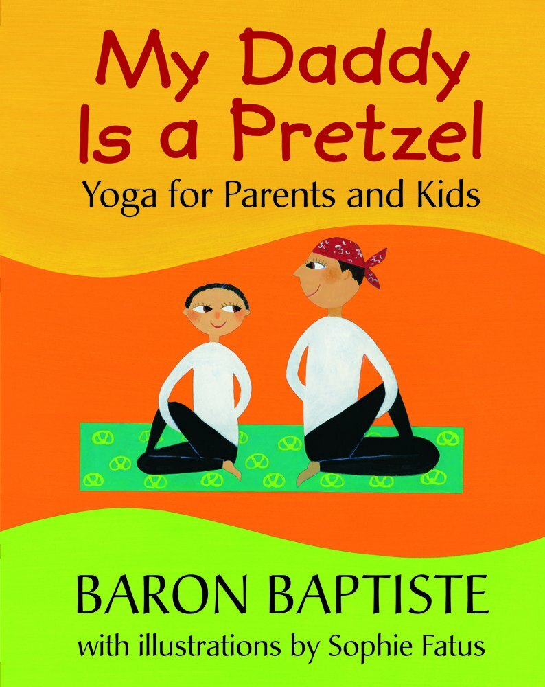 - My Daddy is a Pretzel: Yoga for Parents and Kids (2012)
