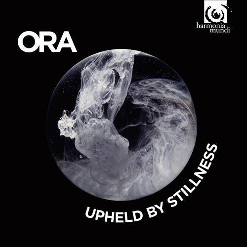 ORA RELEASES DEBUT ALBUM - 9/2/16ORA's first album, 'Upheld by Stillness' released by harmonia mundi.