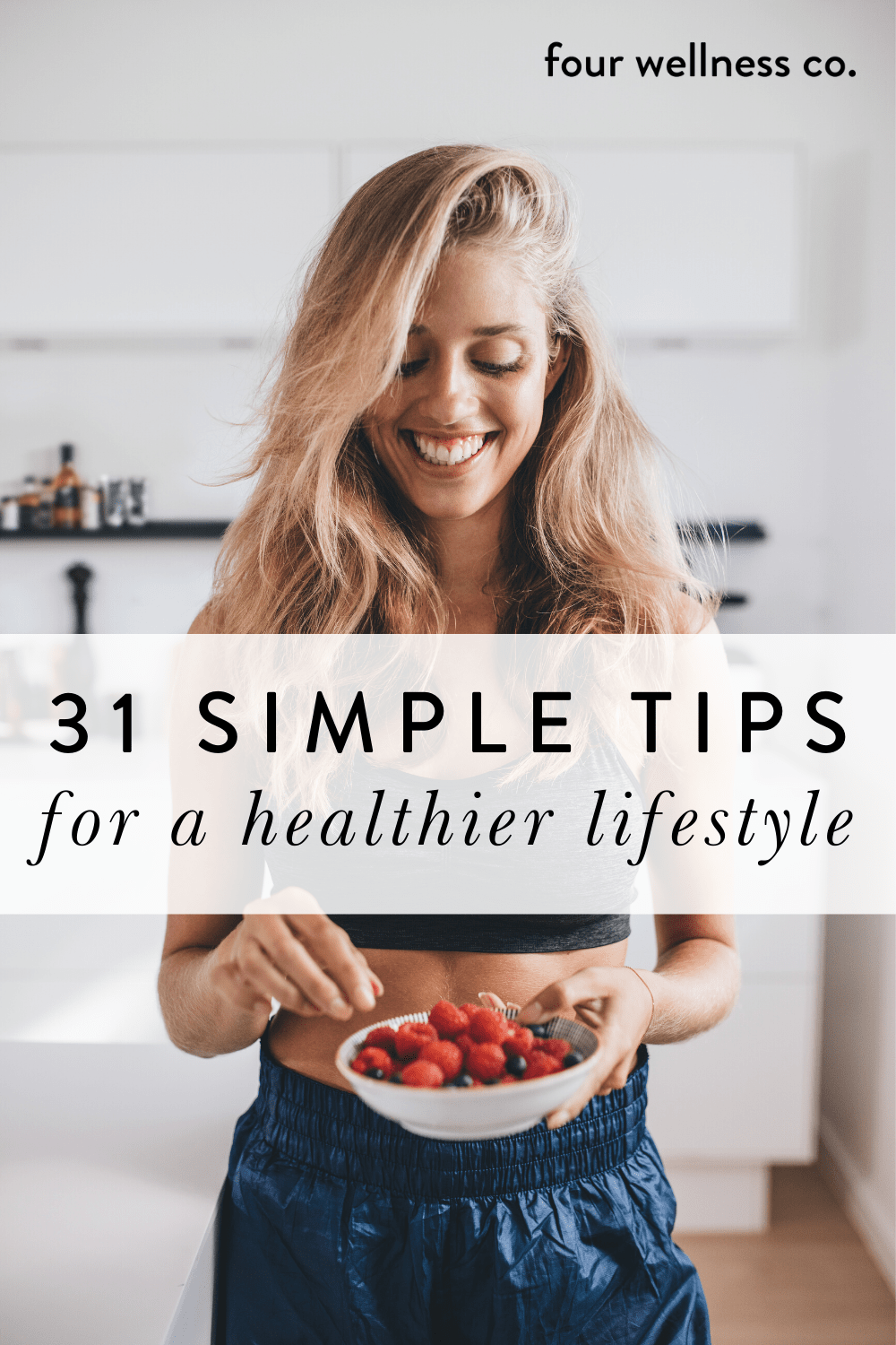 31 simple wellness tips for healthy & happy living // Simple, easy ways to live a healthy lifestyle: nutrition, fitness, mindset, relationship & nontoxic product tips & recommendations // Four Wellness Co. wellness blog, healthy lifestyle tips from an integrative nutrition health coach