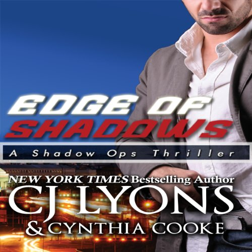 Audiobook: Edge of Shadows  Click the image to purchase  Edge of Shadows  by CJ Lyons, part 3 of 3 in the  Shadow Ops  series.