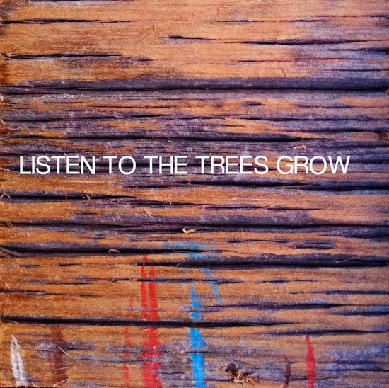 Listen to the Trees Grow