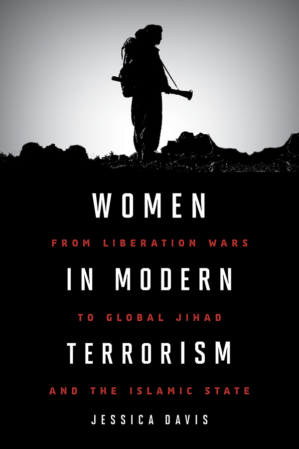 Women in Modern Terrorism:from liberation wars to global jihad and the Islamicstate -