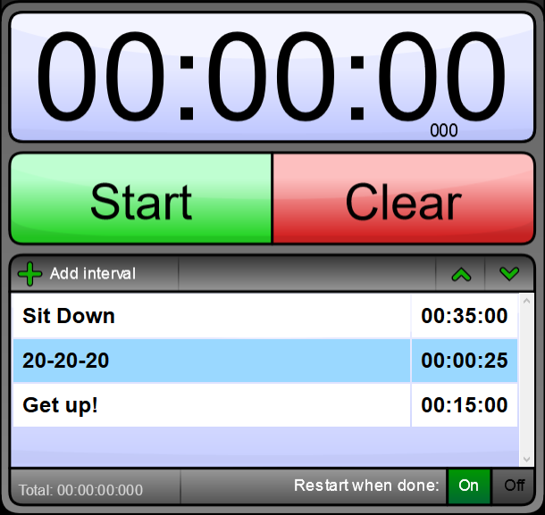 Interval Timer - Sit down – 00:35:00 (35 minutes)20-20-20 rule – 00:00:25 (25 seconds)Get up! – 00:15:00 (15 minutes)