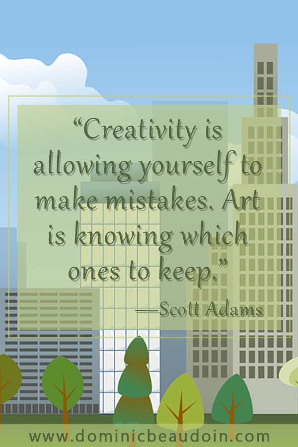 """Creativity is allowing yourself to make mistakes. Art is knowing which ones to keep.""—Scott Adams"
