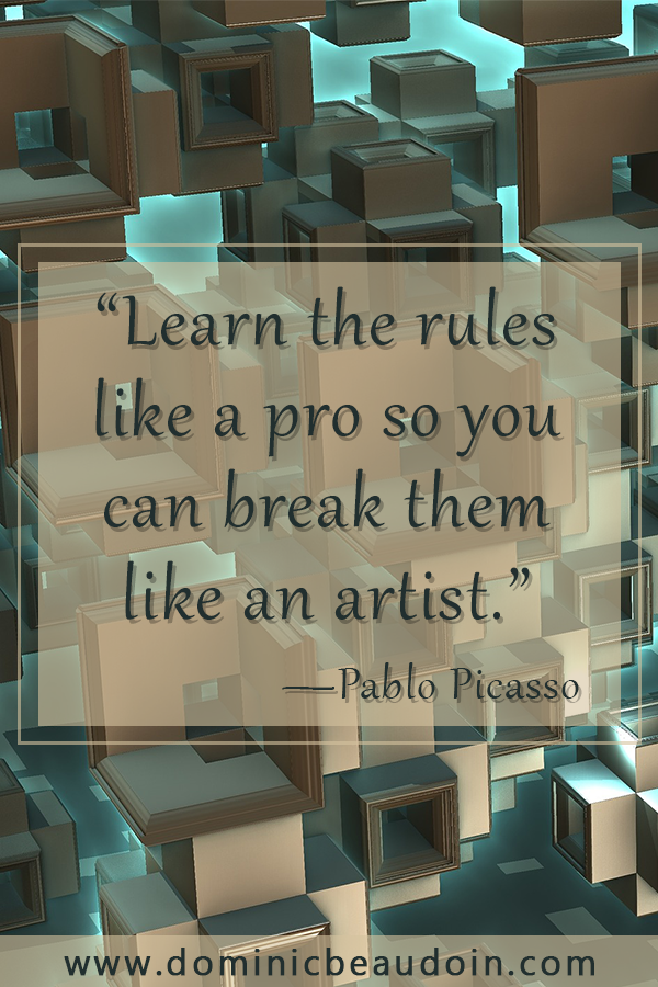 """Learn the rules like a pro so you can break them like an artist."" —Pablo Picasso"