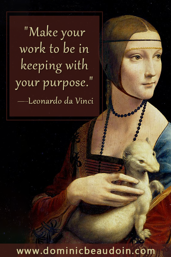 """Make your work to be in keeping with your purpose.""—Leonardo da Vinci"