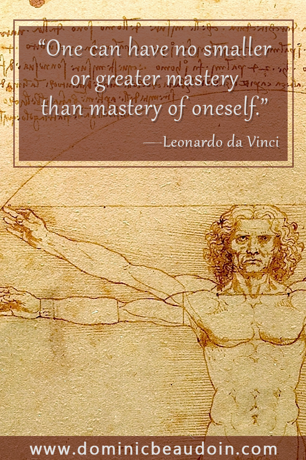 """One can have no smaller or greater mastery than mastery of oneself."" —Leonardo da Vinci"
