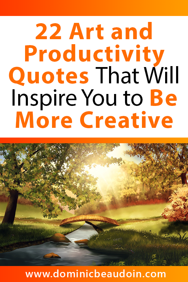 22 Art and Productivity Quotes That Will Inspire You to Be More Creative