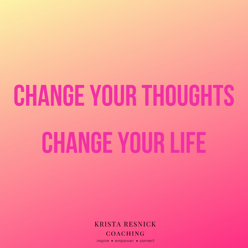 Change your thoughts. Change your life.