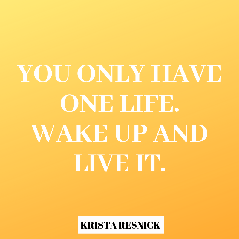 YOU ONLY HAVE ONE LIFE. WAKE UP AND LIVE IT..png