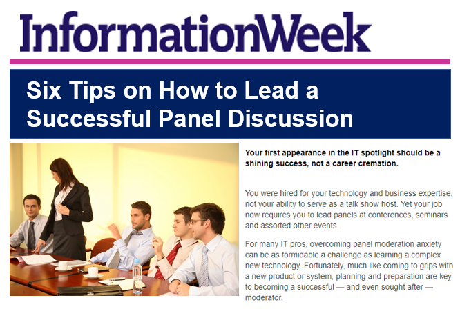 Being that I speak on so many panels, InformationWeek asked me to provide some advice on how those new to panel moderation can do so successfully.
