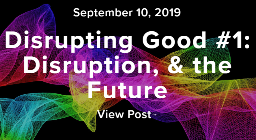 My comments on the future on the Disrupting Good Podcast.