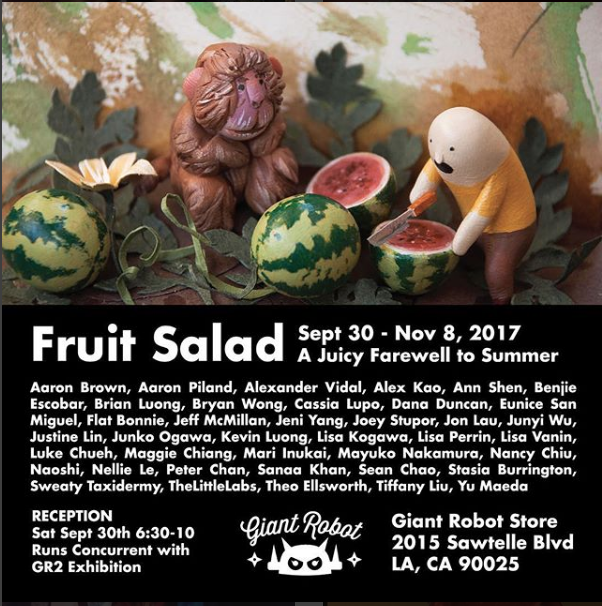 Fruit Salad: - 9/30/17-11/17Exhibit at Giant Robot Store!