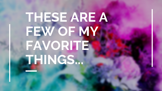These are a few of my favorite things....png