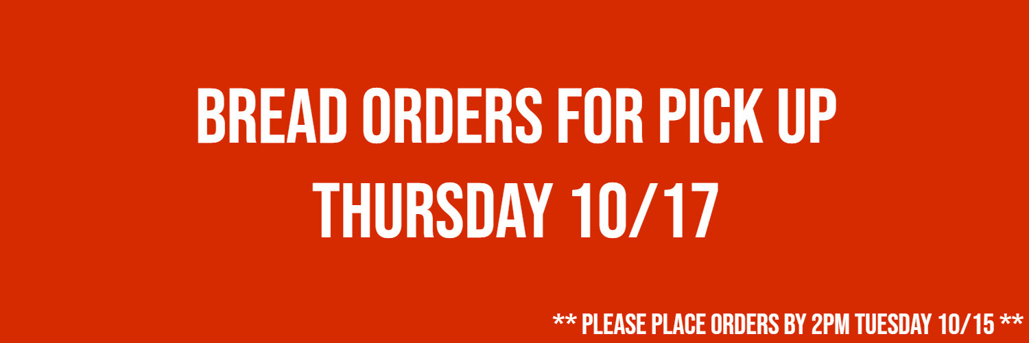 ** We cannot guarantee any orders or changes made after 2 PM   Stop by anytime between 2pm to 5pm to pick up your bread on Thursday 10/17   1920 East Edinger Ave, Santa Ana, CA 92705