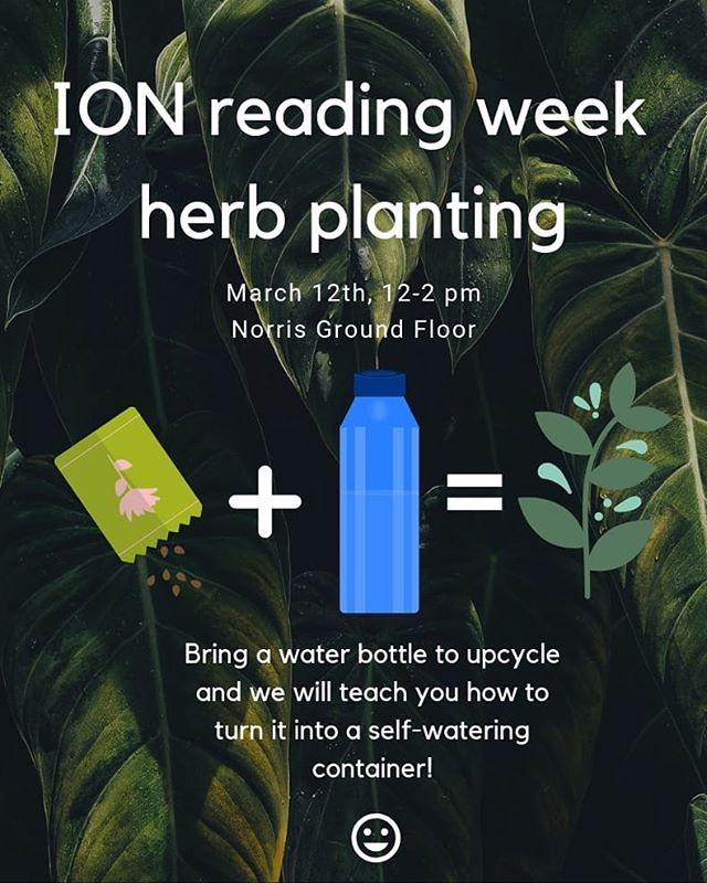 Join ION in planting some herbs to spice up your reading week! We'll be on the ground floor of Norris from 12-2 on Tuesday, March 12. Just bring a water bottle to upcycle and we'll provide the rest! See you there!