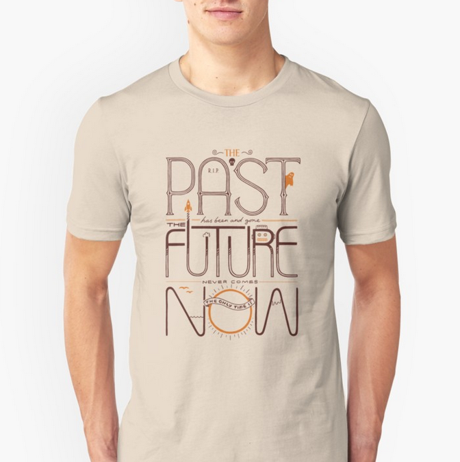 The Only Time is Now T-shirt by thepapercrane on Red Bubble