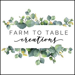 Farm To Table Creations