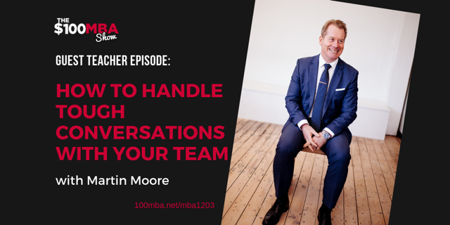 have you gOT A TOUGH CONVERSATION COMING UP? - Have a listen to this short podcast episode that Marty did for The $100 MBA Show and boost your tough conversation confidence!