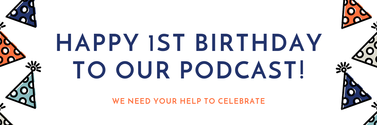 IT'S OUR PODCAST'S 1ST BIRTHDAY (2).png
