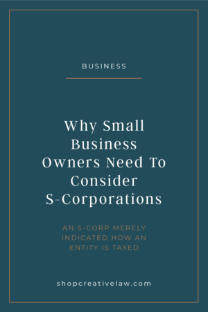 Why+Small+Business+Owners+Need+To+Consider+S-Corporations.png